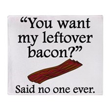 Said No One Ever: Left Over Bacon Throw Blanket