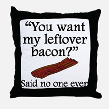 Said No One Ever: Left Over Bacon Throw Pillow