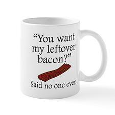 Said No One Ever: Left Over Bacon Mugs