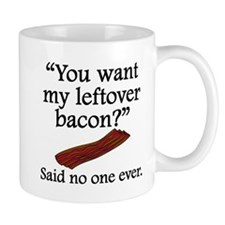 Said No One Ever: Left Over Bacon Mugs