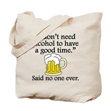 Said No One Ever: Alcohol To Have A Good Time Tote