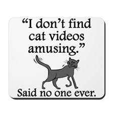 Said No One Ever: Cat Videos Mousepad