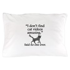 Said No One Ever: Cat Videos Pillow Case