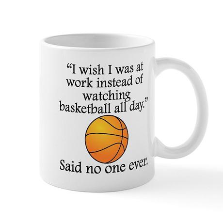 Said No One Ever: Watching Basketball All Day Mugs