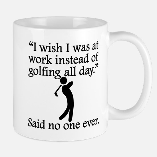 Said No One Ever: Golfing All Day Mugs