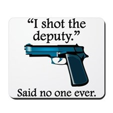 Said No One Ever: I Shot The Deputy Mousepad