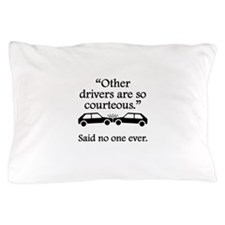 Said No One Ever: Other Drivers Pillow Case
