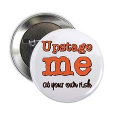 Upstage me at your own risk Button
