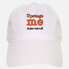 Upstage me at your own risk Baseball Baseball Cap