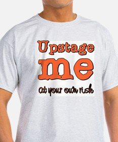 Upstage me at your own risk Ash Grey T-Shirt