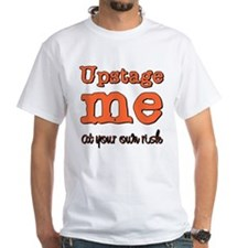 Upstage me at your own risk Shirt