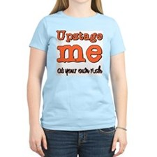 Upstage me at your own risk Women's Pink T-Shirt