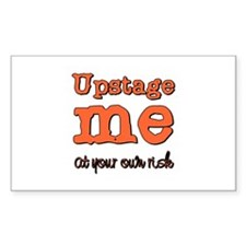 Upstage me at your own risk Rectangle Decal