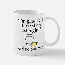 Said No One Ever: Im Glad I Did Those Shots Mugs