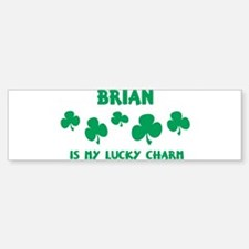 Brian is my lucky charm Bumper Bumper Bumper Sticker