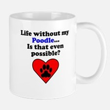 Life Without My Poodle Mugs