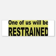 ONE OF US WILL BE RESTRAINED Bumper Car Car Sticker