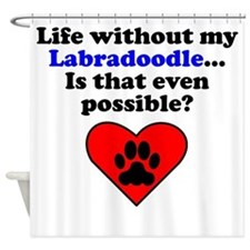 Life Without My Labradoodle Shower Curtain