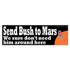 Send Bush to Mars (Bumper Sticker)