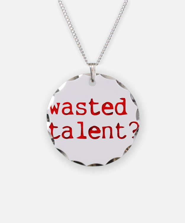 Wasted Talent? Necklace