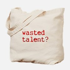 Wasted Talent? Tote Bag