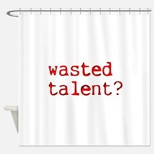 Wasted Talent? Shower Curtain