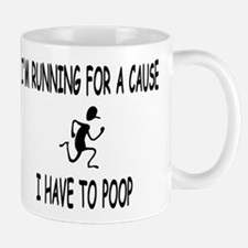 Im running for a cause, I have to poop Mugs
