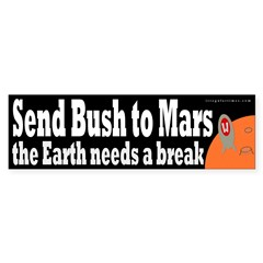 Send Bush to Mars Bumper Bumper Sticker