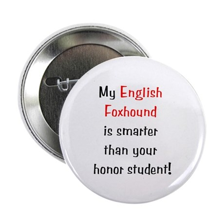 """My English Foxhound is smarter... 2.25"""" Button (10"""
