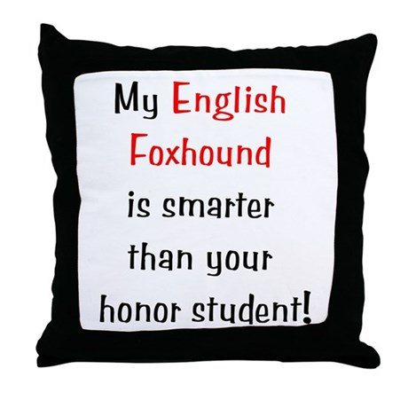 My English Foxhound is smarter... Throw Pillow