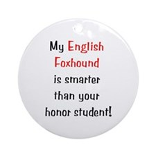 My English Foxhound is smarter... Ornament (Round)
