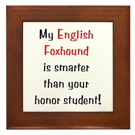 My English Foxhound is smarter... Framed Tile