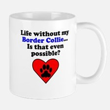 Life Without My Border Collie Mugs