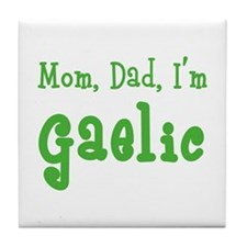 Mom, Dad, I'm Gaelic Tile Coaster