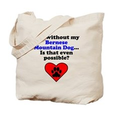 Life Without My Bernese Mountain Dog Tote Bag