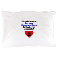 Life Without My Bernese Mountain Dog Pillow Case