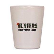 Hunters Have Trophy Wives Shot Glass