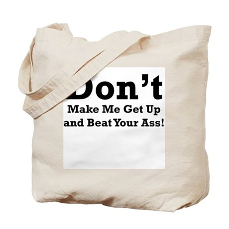 Don't Make get up and beat yo Tote Bag