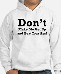 Don't Make get up and beat yo Hoodie