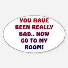 U HAVE BEEN REALLY BAD..2 Oval Decal