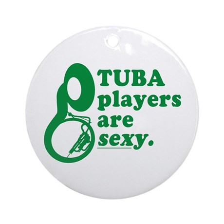 Tuba Players are Sexy Ornament (Round)