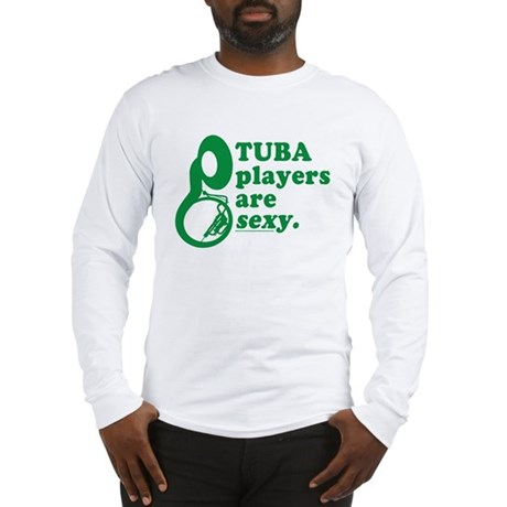 Tuba Players are Sexy Long Sleeve T-Shirt