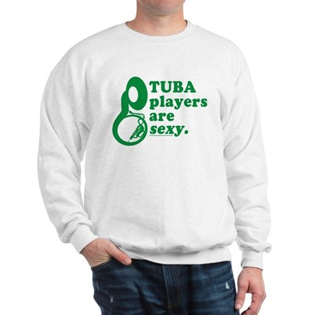 Tuba Players are Sexy Sweatshirt
