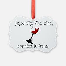 Aged Like Fine Wine Ornament