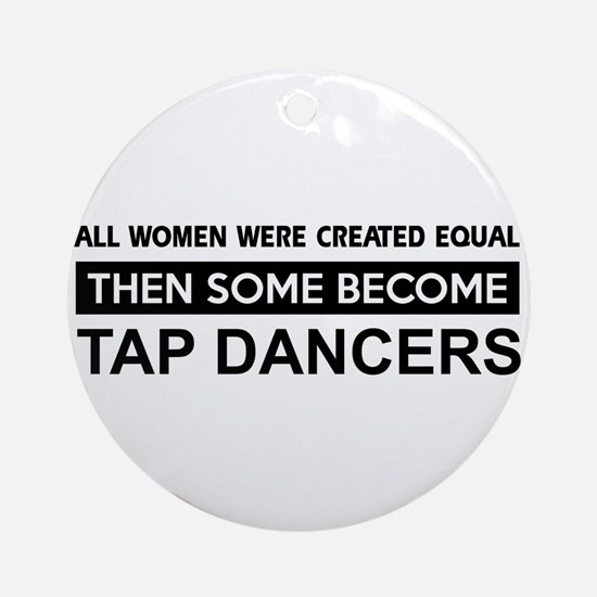 tap created equal designs Ornament (Round)