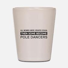 pole created equal designs Shot Glass