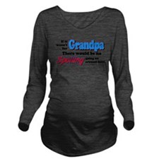 agrandpaspoil.png Long Sleeve Maternity T-Shirt