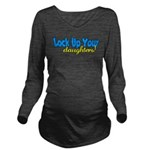 lockupyourdaughters.png Long Sleeve Maternity T-Sh