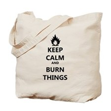 Keep Calm and Burn Things Tote Bag