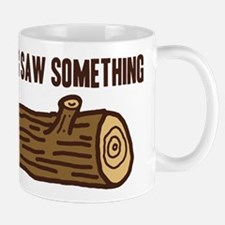 My Log Saw Something Mugs